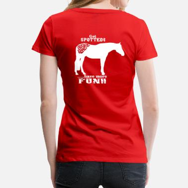 Spotted Get spotted --Appaloosa - Women's Premium T-Shirt