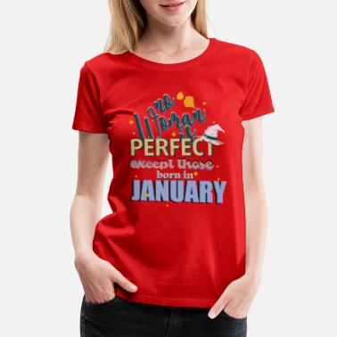 7837c69b1 January Birthday No Woman Is Perfect Born In January - Women's Premium.  Women's Premium T-Shirt