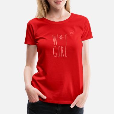 2b4530daebd Wet Girl Naughty Design - Women  39 s Premium T-Shirt