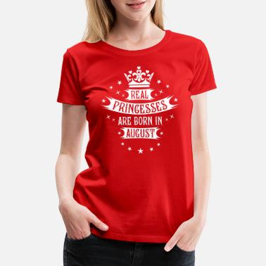 Womens Princess 08 Real Princesses are born in August Princess - Women's Premium T-Shirt