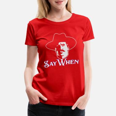 Weapons Doc Holiday Say When b © - Women's Premium T-Shirt