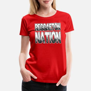 Reggaeton Reggaeton Nation - Women's Premium T-Shirt