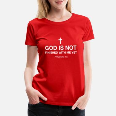 Cool God is Not Finished with me Yet - Women's Premium T-Shirt