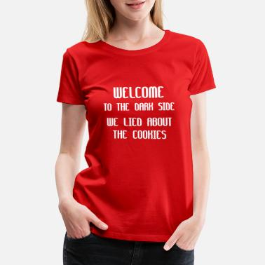 Welcome Welcome To The Dark Side We Lied About The Cookies - Women's Premium T-Shirt