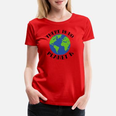 Future There Is No Planet B Earth - Women's Premium T-Shirt
