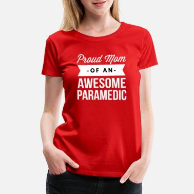 Proud Paramedic Proud Mom of an awesome Paramedic - Women's Premium T-Shirt