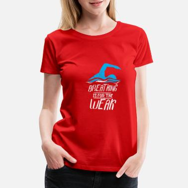 Overrated Breathing is for the weak - Funny Swimming Sport - Women's Premium T-Shirt