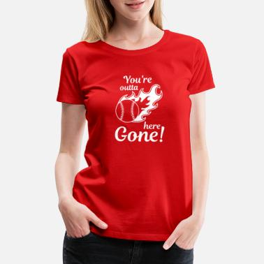 Baseball Ball Baseball You re outta here Gone Real Champion Play - Women's Premium T-Shirt
