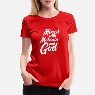 Mixed With Melanin And God T-Shirt Gift - Women's Premium T-Shirt