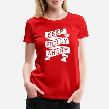 Made In Philly Keep Philly Angry - Women's Premium T-Shirt