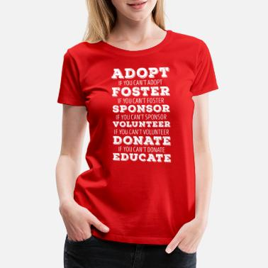 Animal Adopt Foster Sponsor Animal Rescue T Shirt - Women's Premium T-Shirt