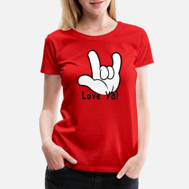 Hand Sign I Love You Hand Sign Love Ya! - Women's Premium T-Shirt