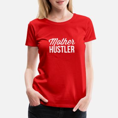 Hustler Girls Mother Hustler - Women's Premium T-Shirt