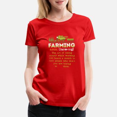Farming Definition Farming Definition Shirt - Women's Premium T-Shirt
