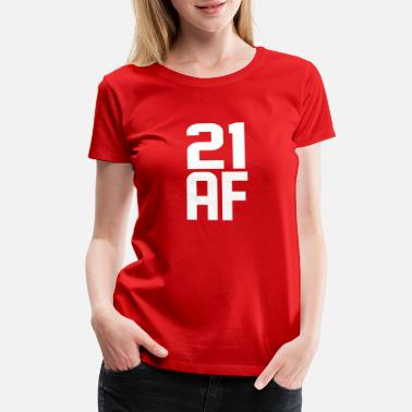 21 Years Old 21 AF Years Old - Women's Premium T-Shirt