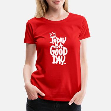 today is good day - Women's Premium T-Shirt