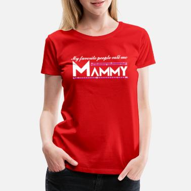 Mammy My Favorite People Call Me MammyCool T Shirts - Women's Premium T-Shirt