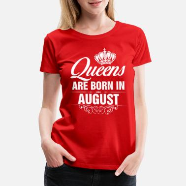 Queens Are Born In August Queens Are Born In August Tshirt T-Shirts - Women's Premium T-Shirt