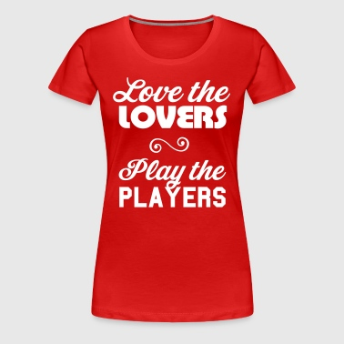 Love the lovers play the players - Women's Premium T-Shirt