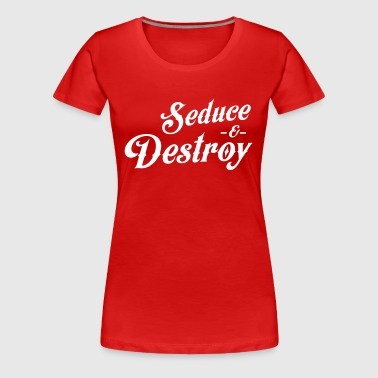Seduce and destroy - Women's Premium T-Shirt