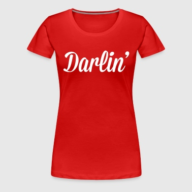 Darlin' - Women's Premium T-Shirt