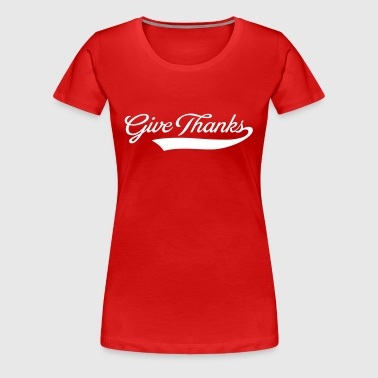 Give thanks - Women's Premium T-Shirt