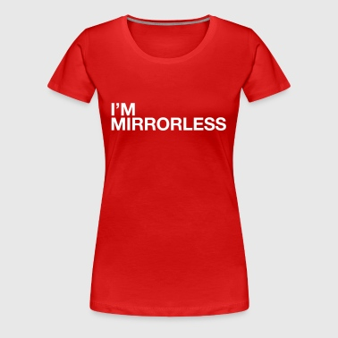 I'm mirrorless - Women's Premium T-Shirt