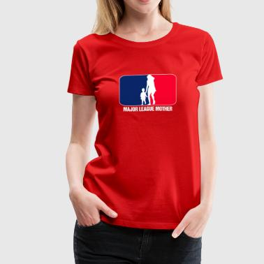 MAJOR LEAGUE MOTHER - Women's Premium T-Shirt