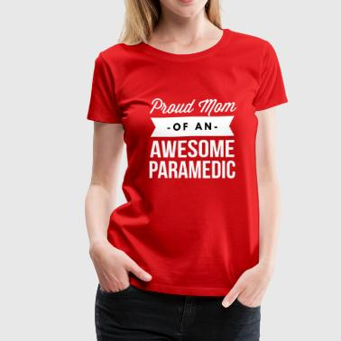 Proud Mom of an awesome Paramedic - Women's Premium T-Shirt