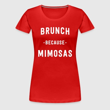 Brunch because Mimosas - Women's Premium T-Shirt
