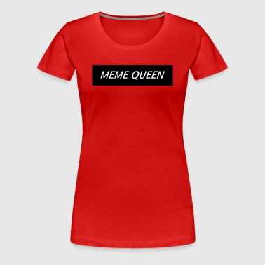 Meme Queen - Women's Premium T-Shirt