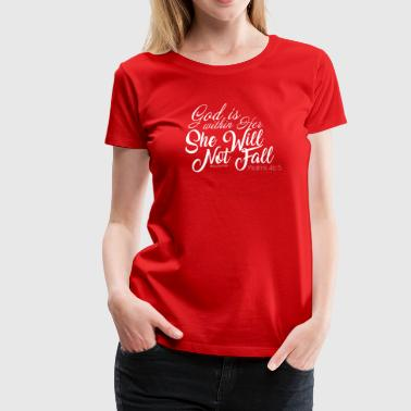 God is Within Her She will Not Fall - Women's Premium T-Shirt