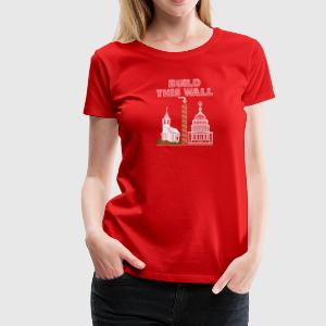 T-Shirt Build a Wall church and state tee gift - Women's Premium T-Shirt