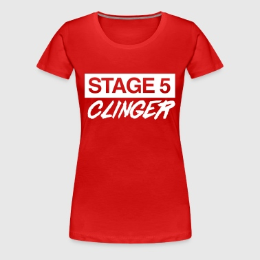 Stage 5 clinger - Women's Premium T-Shirt