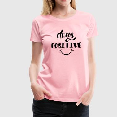 Always Positive - Women's Premium T-Shirt
