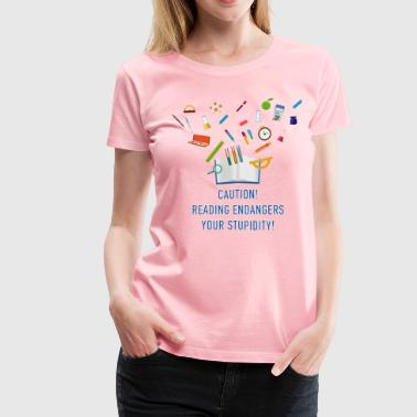 reading_endangers_your_stupidity_0220160 - Women's Premium T-Shirt