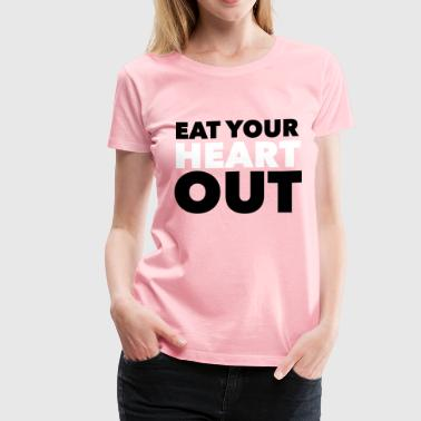 Eat Your Heart Out - Women's Premium T-Shirt
