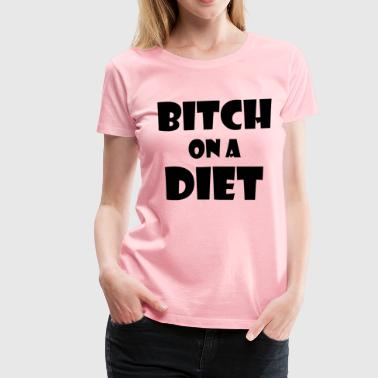 Bitch On A Diet - Women's Premium T-Shirt