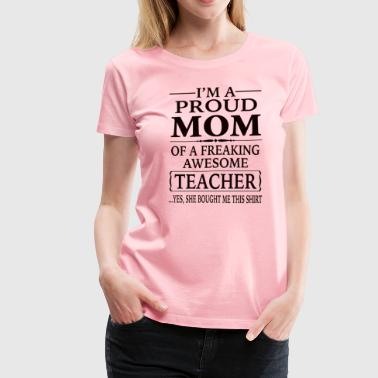 Proud Mom Of A Freaking Awesome Teacher - Women's Premium T-Shirt
