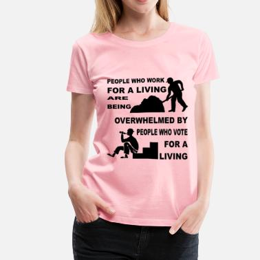 Living Being People Who Work For A Living Are Being Overwhelmed - Women's Premium T-Shirt
