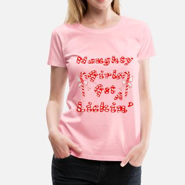 Lickin Naughty Girls Get A Lickin'  - Women's Premium T-Shirt