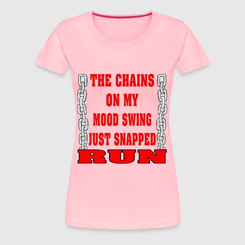 The Chains On My Mood Swing Just Snapped RUN - Women's Premium T-Shirt