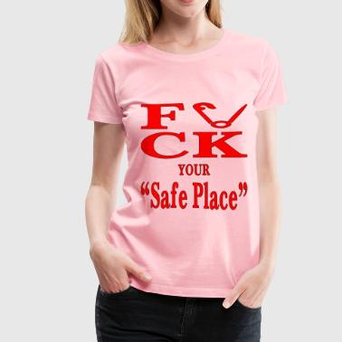 Pussy Places Safety Pin F Your Safe Place  - Women's Premium T-Shirt