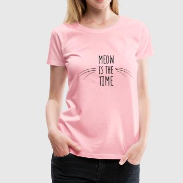The Time Is Meow Meow is The Time - Women's Premium T-Shirt
