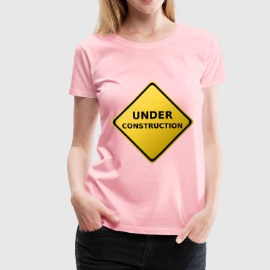 Under Construction Sign - Women's Premium T-Shirt