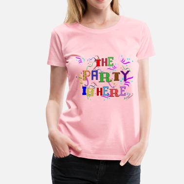 Came Here To Party Party Is Here - Women's Premium T-Shirt