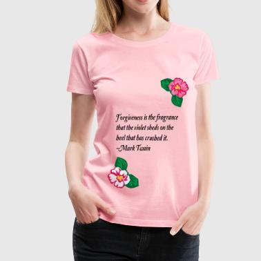 Forgiveness is the fragrance - Women's Premium T-Shirt