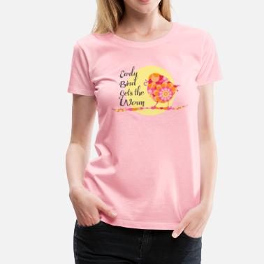 Worm Early Bird Gets the Worm - Women's Premium T-Shirt