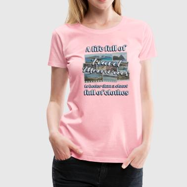 Sayings Travel A life full of travel memories saying - Women's Premium T-Shirt