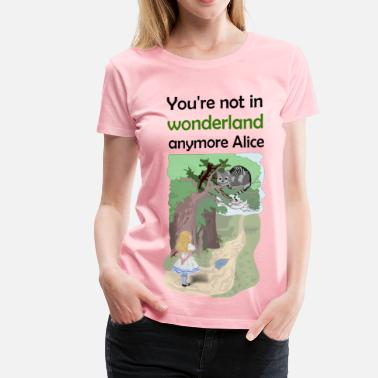 Alice In Wonderland Quote Alice not in wonderland - Women's Premium T-Shirt